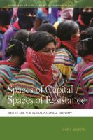 Cover image for Spaces of Capital/Spaces of Resistance Mexico and the Global Political Economy