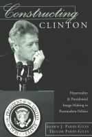 Cover image for Constructing Clinton : hyperreality & presidential image-making in postmodern politics