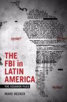 Cover image for The FBI in Latin America : the Ecuador files