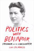 Cover image for Politics with Beauvoir : freedom in the encounter