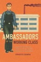 Cover image for Ambassadors of the working class : Argentina's international labor activists and Cold War democracy in the Americas