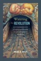 Cover image for Watering the revolution : an environmental and technological history of agrarian reform in Mexico