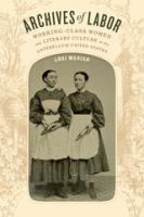 Cover image for Archives of labor : working-class women and literary culture in the antebellum United States