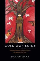 Cover image for Cold War ruins : Transpacific critique of American justice and Japanese war crimes
