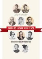 Cover image for Families in war and peace : Chile from colony to nation