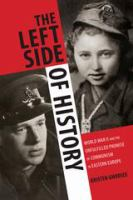 Cover image for The left side of history : World War II and the unfulfilled promise of communism in Eastern Europe