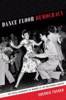 Cover image for Dance floor democracy the social geography of memory at the Hollywood Canteen