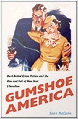 Cover image for Gumshoe America hard-boiled crime fiction and the rise and fall of New Deal liberalism