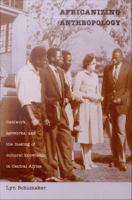Cover image for Africanizing anthropology fieldwork, networks, and the making of cultural knowledge in central Africa