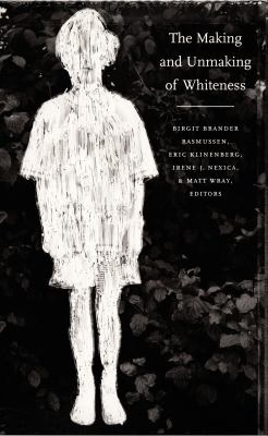 Cover image for The making and unmaking of whiteness