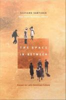 Cover image for The space in-between essays on Latin American culture