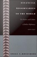 Cover image for Financial missionaries to the world the politics and culture of dollar diplomacy, 1900-1930
