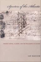 Cover image for Specters of the Atlantic finance capital, slavery, and the philosophy of history