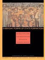 Cover image for Everyday forms of state formation revolution and the negotiation of rule in modern Mexico