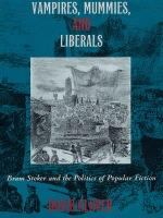Cover image for Vampires, mummies, and liberals Bram Stoker and the politics of popular fiction