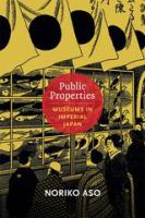 Cover image for Public properties museums in imperial Japan