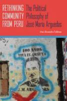 Cover image for Rethinking community from Peru the political philosophy of Jose María Arguedas