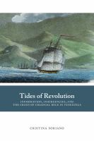 Cover image for Tides of revolution  Information, insurgencies, and the crisis of colonial rule in Venezuela