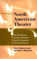Cover image for The history of North American theater : the United States, Canada, and Mexico : from pre-Columbian times to the present