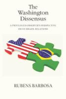 Cover image for The Washington Dissensus A Privileged Observer's Perspective on US-Brazil Relations