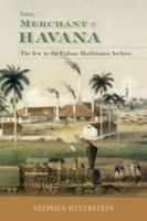 Cover image for The Merchant of Havana The Jew in the Cuban Abolitionist Archive