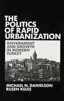 Cover image for The politics of rapid urbanization : government and growth in modern Turkey