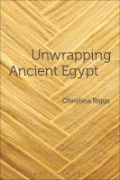 Cover image for Unwrapping ancient Egypt : the shroud, the secret and the sacred