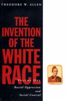 Cover image for The invention of the White race. Vol. 1 : Racial oppression and social control