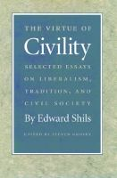 Cover image for The virtue of civility : selected essays on liberalism, tradition, and civil society