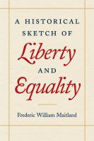 Cover image for A historical sketch of liberty and equality : as ideals of English political philosophy from the time of Hobbes to the time of Coleridge