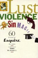 Cover image for Lust, violence, sin, magic : sixty years of Esquire fiction