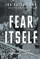 Cover image for Fear itself : the New Deal and the origins of our time