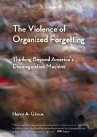 Cover image for The violence of organized forgetting : thinking beyond America's disimagination machine