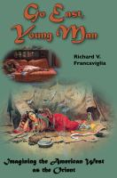 Cover image for Go east, young man imagining the American West as the Orient