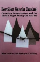 Cover image for How Silent Were the Churches? Canadian Protestantism and the Jewish Plight during the Nazi Era
