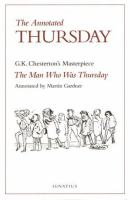 Cover image for The annotated Thursday : G.K. Chesterton's masterpiece, The man who was Thursday