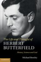 Cover image for The life and thought of Herbert Butterfield : history, science, and God