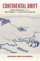 Cover image for Continental drift Britain and Europe from the end of empire to the rise of Euroscepticism