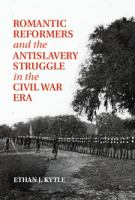 Cover image for Romantic reformers and the antislavery struggle in the Civil War era