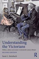 Cover image for Understanding the Victorians : politics, culture and society in nineteenth-century Britain