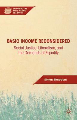 Cover image for Basic Income Reconsidered Social Justice, Liberalism, and the Demands of Equality