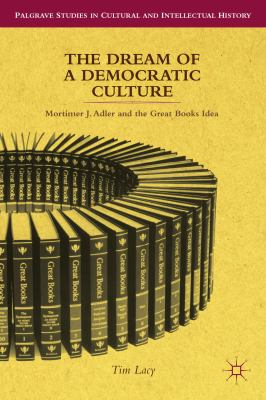 Cover image for The Dream of a Democratic Culture Mortimer J. Adler and the Great Books Idea