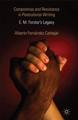 Cover image for Compromise and Resistance in Postcolonial Writing E. M. Forster's Legacy