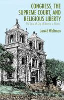 Cover image for Congress, the Supreme Court, and Religious Liberty The Case of City of Boerne v. Flores