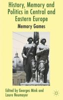 Cover image for History, Memory and Politics in Central and Eastern Europe Memory Games