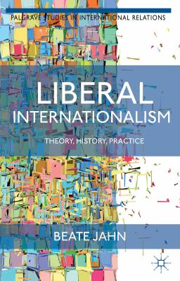 Cover image for Liberal internationalism : theory, history, practice
