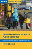 Cover image for Desegregating Chicago's Public Schools Policy Implementation, Politics, and Protest, 1965–1985