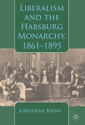 Cover image for Liberalism and the Habsburg Monarchy, 1861–1895