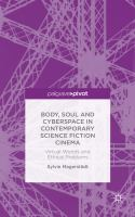 Cover image for Body, Soul and Cyberspace in Contemporary Science Fiction Cinema: Virtual Worlds and Ethical Problems