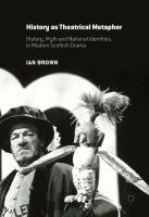 Cover image for History as Theatrical Metaphor History, Myth and National Identities in Modern Scottish Drama